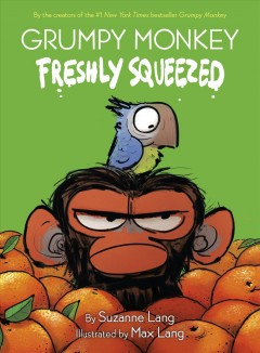 Grumpy monkey.  Freshly squeezed   1, by Lang, Suzanne