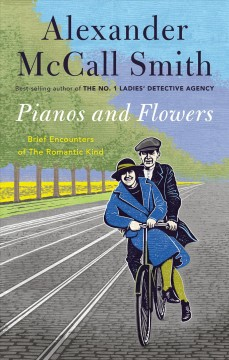 Pianos and flowers : brief encounters of the romantic kind by McCall Smith, Alexander
