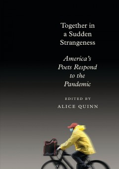 Together in a sudden strangeness : America's poets respond to the pandemic by Quinn, Alice (EDT)