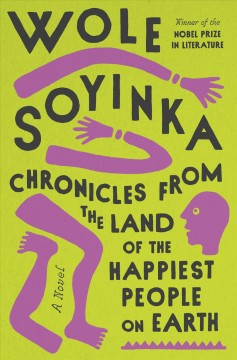 Chronicles from the land of the happiest people on earth by Soyinka, Wole