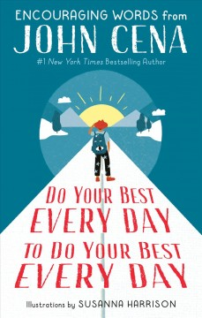 Do Your Best Every Day to Do Your Best Every Day: Encouraging Words from John Cena by Cena, John