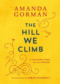 The hill we climb : an inaugural poem for the country by Gorman, Amanda