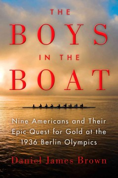 The boys in the boat : Nine Americans and their epic quest for gold at the 1936 Berlin Olympics by Brown, Daniel