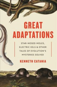 Great adaptations : star-nosed moles, electric eels, and other tales of evolution