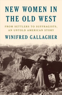 New women in the old west : from settlers to suffragists by Gallagher, Winifred