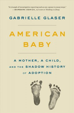American baby : a mother, a child, and the shadow history of adoption by Glaser, Gabrielle