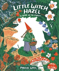 Little Witch Hazel : a year in the forest by Wahl, Phoebe.