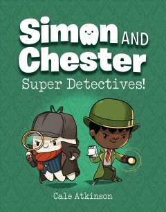 Simon and Chester : super detectives! by Atkinson, Cale