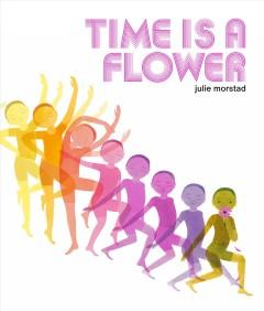 Time is a flower by Morstad, Julie.