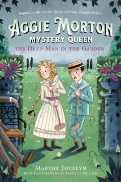Aggie Morton, mystery queen : the dead man in the garden by Jocelyn, Marthe.