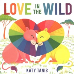 Love in the Wild Board Book by Tanis, Katy