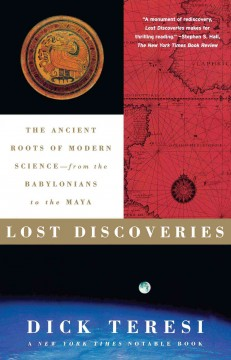 Lost Discoveries: The Ancient Roots of Modern Science--From the Babylonians to the Maya by Teresi, Dick