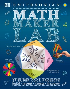 Math maker lab : 27 super-cool projects : build, invent, create, discover. by