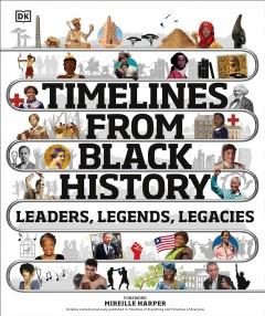 Timelines from Black history : leaders, legends, legacies by