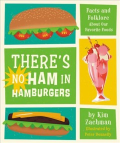 There's no ham in hamburgers : facts and folklore about our favorite foods by Zachman, Kim.