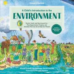 A child's introduction to the environment : the air, earth, and sea around us--plus experiments, projects, and activities you can do to help our planet! by Driscoll, Michael