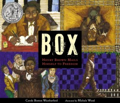 Box : Henry Brown mails himself to freedom by Weatherford, Carole Boston