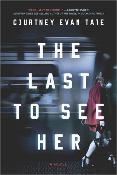 The last to see her : a novel by Tate, Courtney Evan.