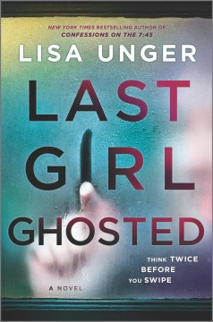 Last girl ghosted : a novel by Unger, Lisa