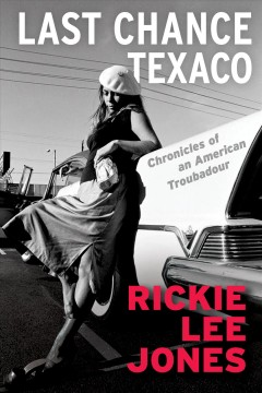 Last chance Texaco : chronicles of an American troubadour by Jones, Rickie Lee