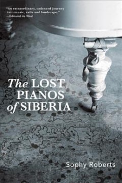 The lost pianos of Siberia by Roberts, Sophy