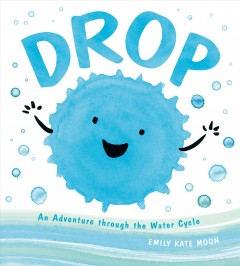 Drop : an adventure through the water cycle by Moon, Emily Kate