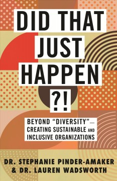 """Did That Just Happen?!: Beyond """"Diversity""""--Creating Sustainable and Inclusive Organizations by Pinder-Amaker, Stephanie"""