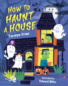 How to haunt a house by Crimi, Carolyn.