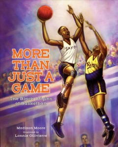 More than just a game : the Black origins of basketball by Moore, Madison