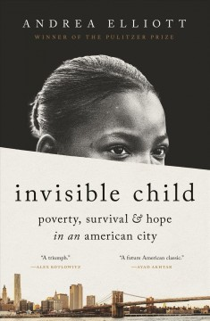 Invisible child : poverty, survival & hope in an American city by Elliott, Andrea
