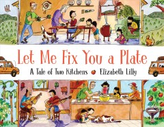 Let me fix you a plate : a tale of two kitchens by Lilly, Elizabeth