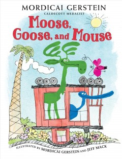 Moose, Goose, and Mouse by Gerstein, Mordicai