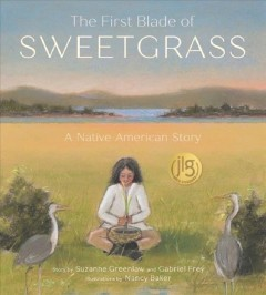 The first blade of sweetgrass : a Native American story by Greenlaw, Suzanne.