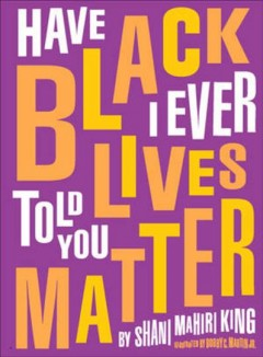 Have I ever told you Black lives matter by King, Shani M.