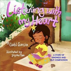Listening with my heart : a story of kindness and self-compassion by Garcia, Gabi