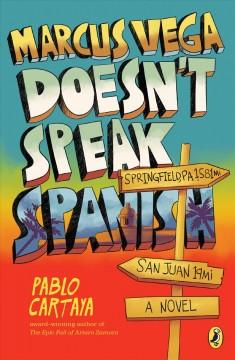 Marcus Vega doesn't speak Spanish : a novel by Cartaya, Pablo