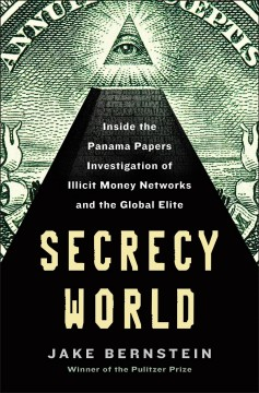 Secrecy world : inside the Panama papers investigation of illicit money networks and the global elite by Bernstein, Jake