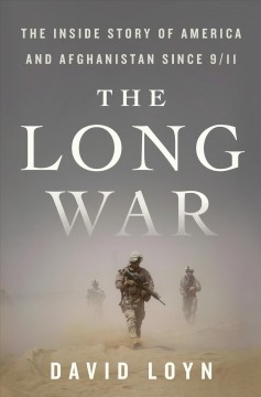 The long war : the inside story of America and Afghanistan since 9/11 by Loyn, David