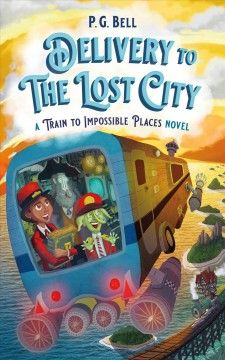 Delivery to the lost city : a train to impossible places novel by Bell, P. G.