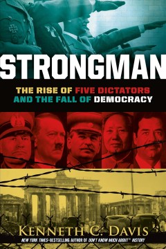Strongman : the rise of five dictators and the fall of democracy by Davis, Kenneth C.