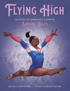 Flying high : the story of gymnastics champion Simone Biles by Meadows, Michelle