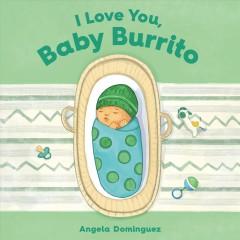 I love you, baby burrito by Dominguez, Angela