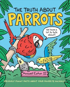 The truth about parrots by Eaton, Maxwell, III