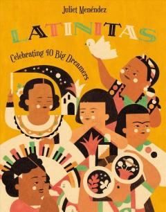 Latinitas : celebrating big dreamers in history! by Menéndez, Juliet