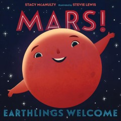 Mars! Earthlings Welcome by McAnulty, Stacy