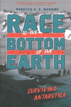 Race to the bottom of the Earth : surviving Antarctica by Barone, Rebecca