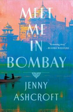 Meet me in Bombay : a novel by Ashcroft, Jenny