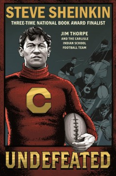 Undefeated : Jim Thorpe and the Carlisle Indian School football team by Sheinkin, Steve