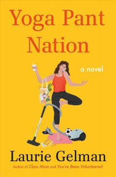 Yoga pant nation : a novel by Gelman, Laurie