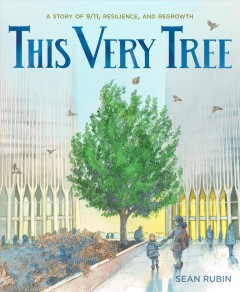 This very tree : a story of 9/11, resilience, and regrowth by Rubin, Sean